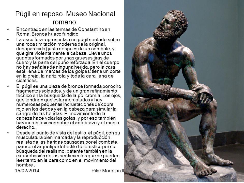 15/02/2014Pilar Morollón IES San Isidro128 Púgil en reposo. Museo Nacional romano. Encontrado en las termas de Constantino en Roma. Bronce hueco fundi