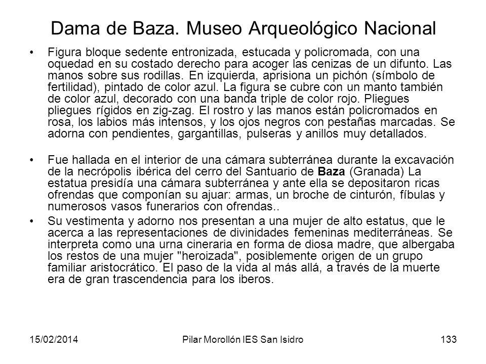 15/02/2014Pilar Morollón IES San Isidro133 Dama de Baza. Museo Arqueológico Nacional Figura bloque sedente entronizada, estucada y policromada, con un