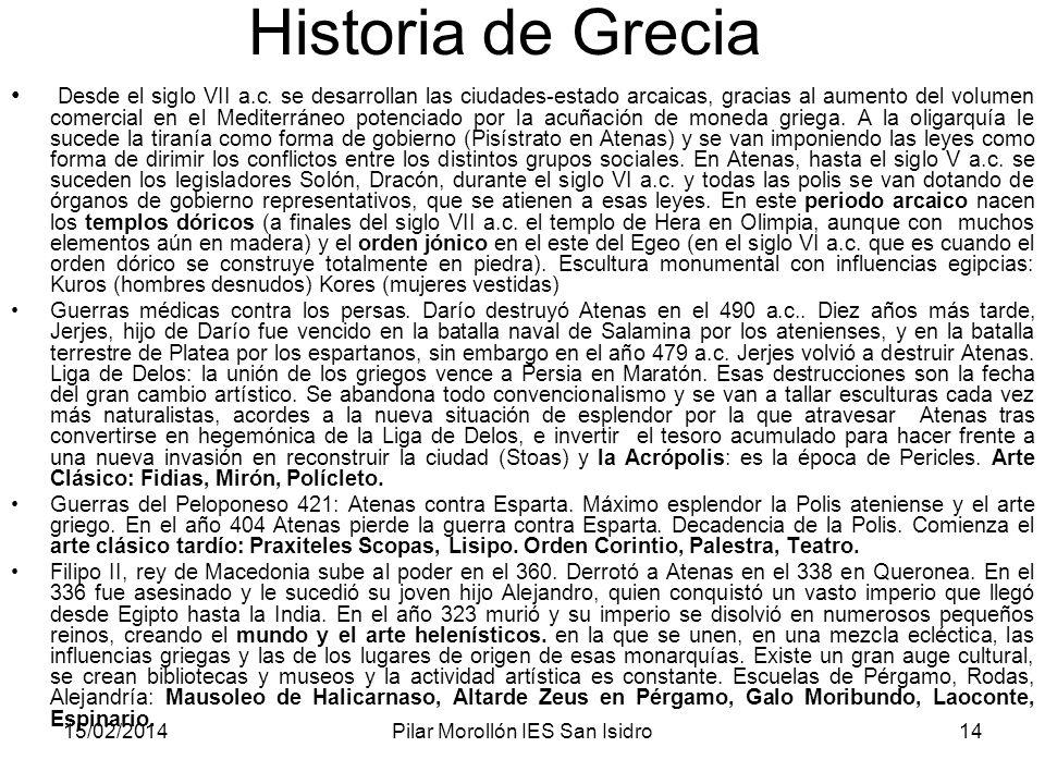 15/02/2014Pilar Morollón IES San Isidro14 Historia de Grecia Desde el siglo VII a.c. se desarrollan las ciudades-estado arcaicas, gracias al aumento d