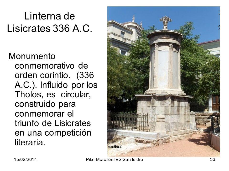15/02/2014Pilar Morollón IES San Isidro33 Linterna de Lisicrates 336 A.C. Monumento conmemorativo de orden corintio. (336 A.C.). Influido por los Thol