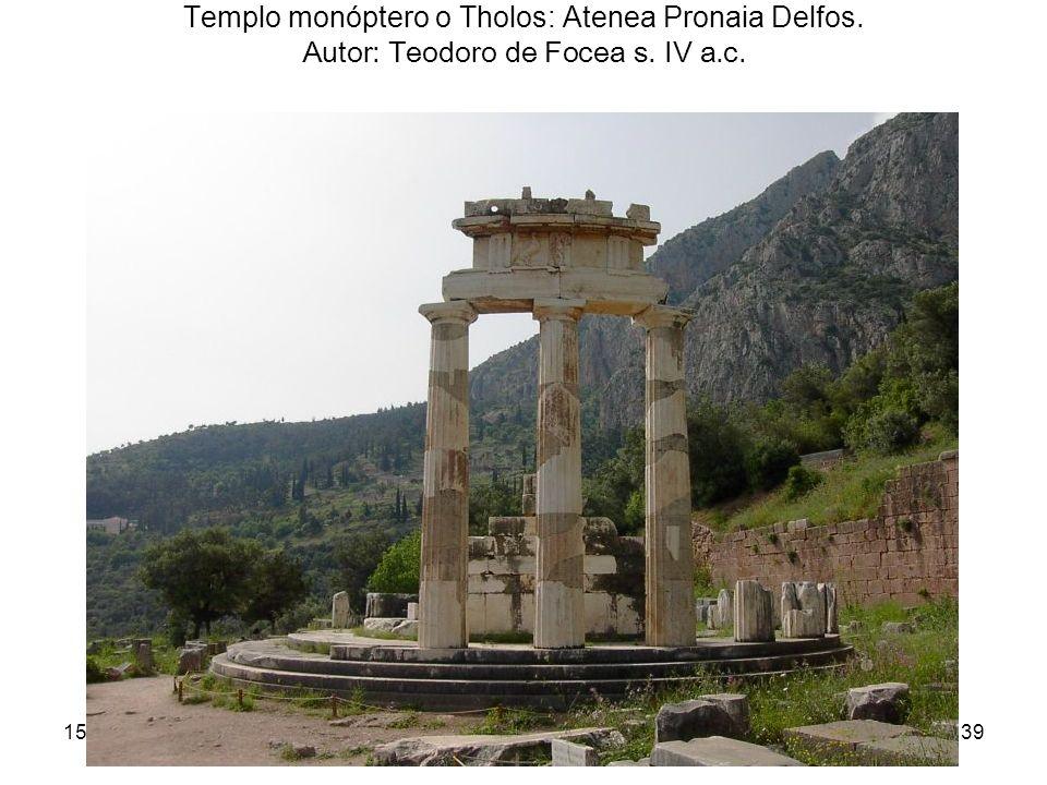 15/02/2014Pilar Morollón IES San Isidro39 Templo monóptero o Tholos: Atenea Pronaia Delfos. Autor: Teodoro de Focea s. IV a.c.