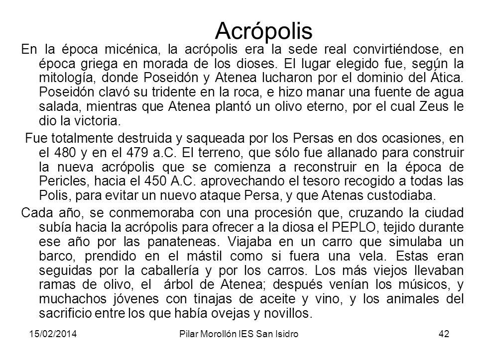 15/02/2014Pilar Morollón IES San Isidro42 Acrópolis En la época micénica la acrópolis era la sede real convirtiéndose en época griega en morada de los