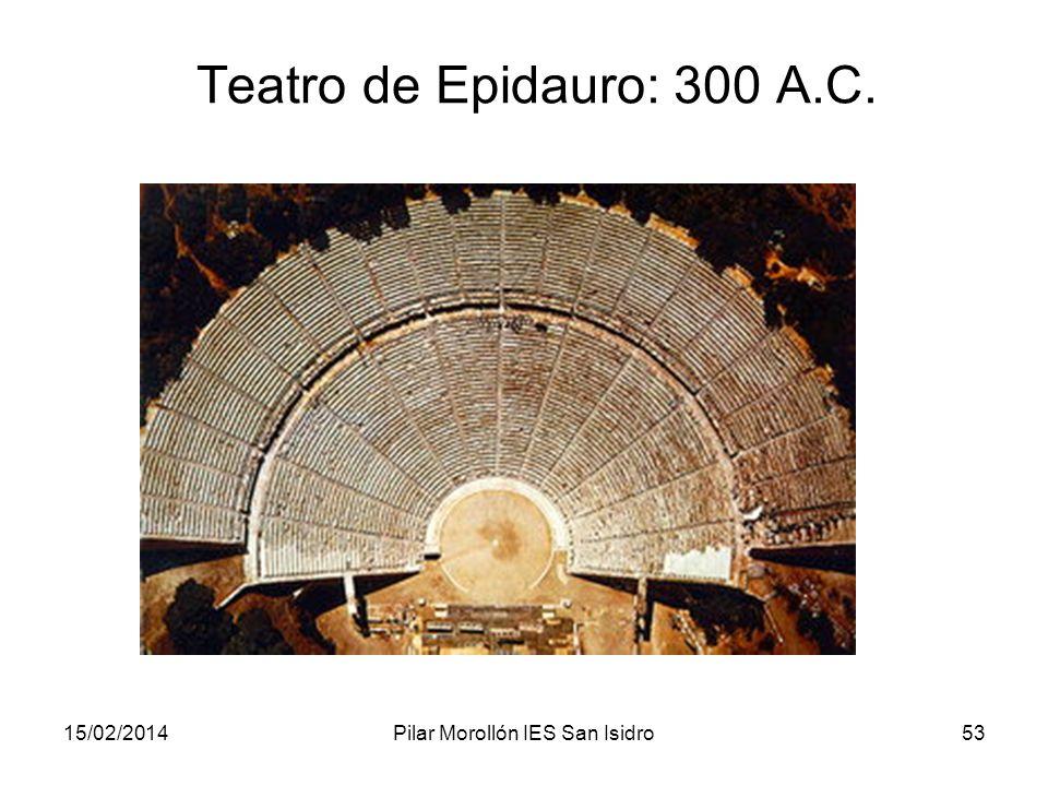 15/02/2014Pilar Morollón IES San Isidro53 Teatro de Epidauro: 300 A.C.