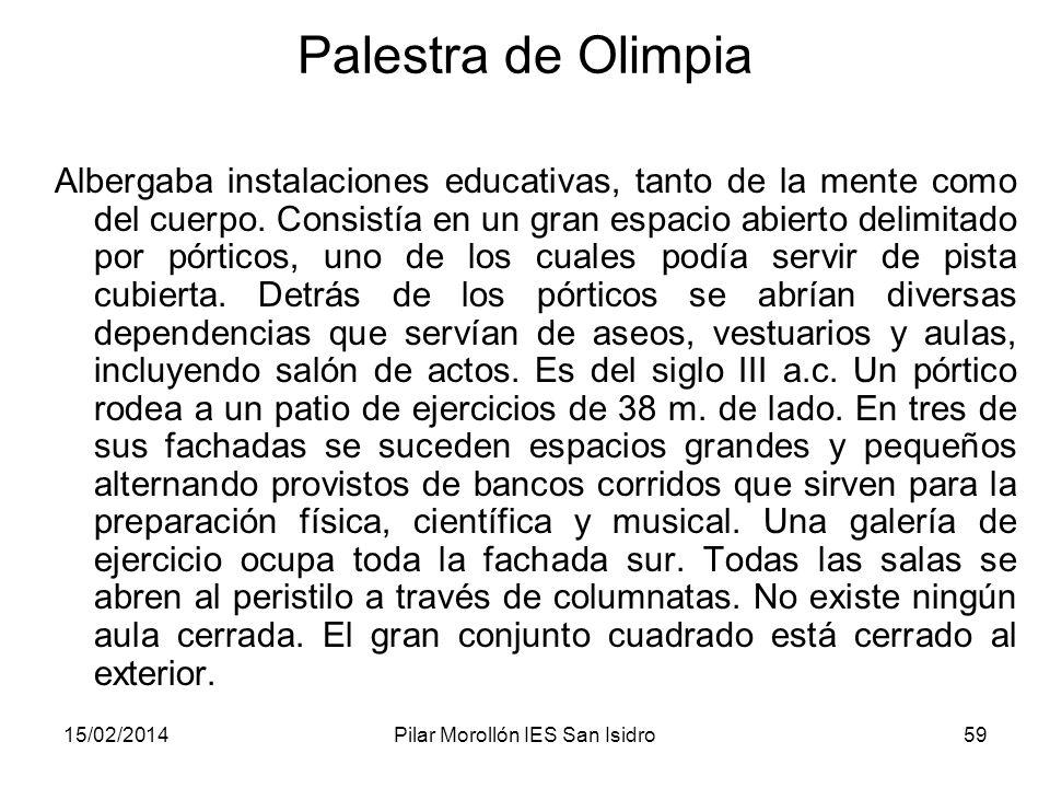15/02/2014Pilar Morollón IES San Isidro59 Palestra de Olimpia Albergaba instalaciones educativas, tanto de la mente como del cuerpo. Consistía en un g