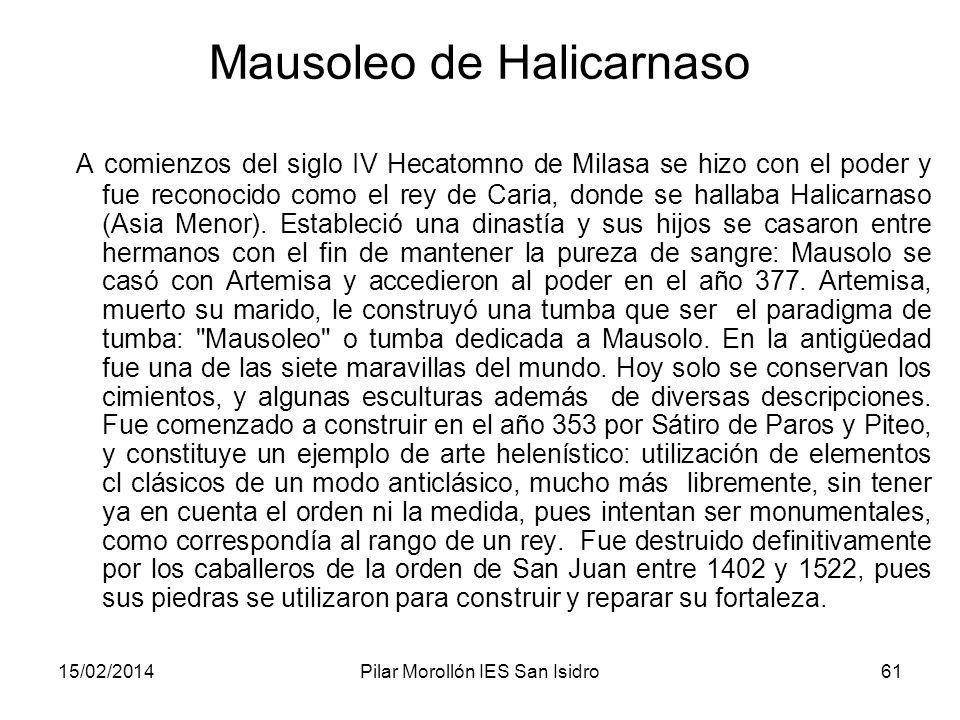 15/02/2014Pilar Morollón IES San Isidro61 Mausoleo de Halicarnaso A comienzos del siglo IV Hecatomno de Milasa se hizo con el poder y fue reconocido c