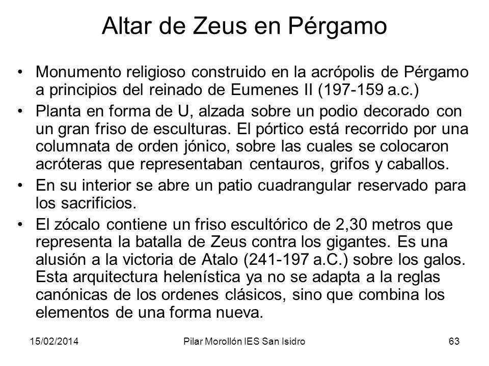 15/02/2014Pilar Morollón IES San Isidro63 Altar de Zeus en Pérgamo Monumento religioso construido en la acrópolis de Pérgamo a principios del reinado