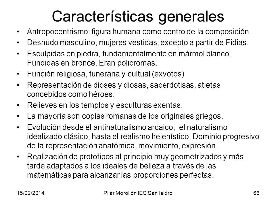 15/02/2014Pilar Morollón IES San Isidro66 Características generales Antropocentrismo: figura humana como centro de la composición. Desnudo masculino,