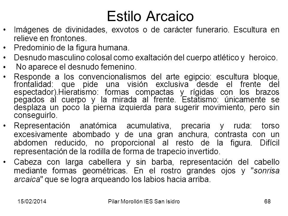 15/02/2014Pilar Morollón IES San Isidro68 Estilo Arcaico Imágenes de divinidades, exvotos o de carácter funerario. Escultura en relieve en frontones.