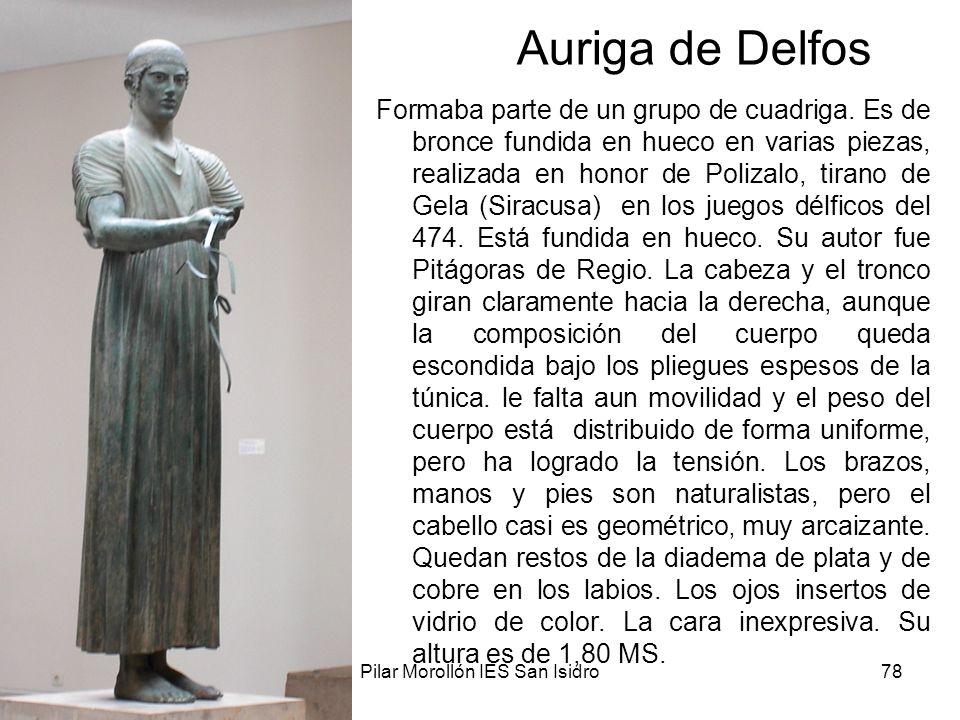 15/02/2014Pilar Morollón IES San Isidro78 Auriga de Delfos Formaba parte de un grupo de cuadriga. Es de bronce fundida en hueco en varias piezas, real