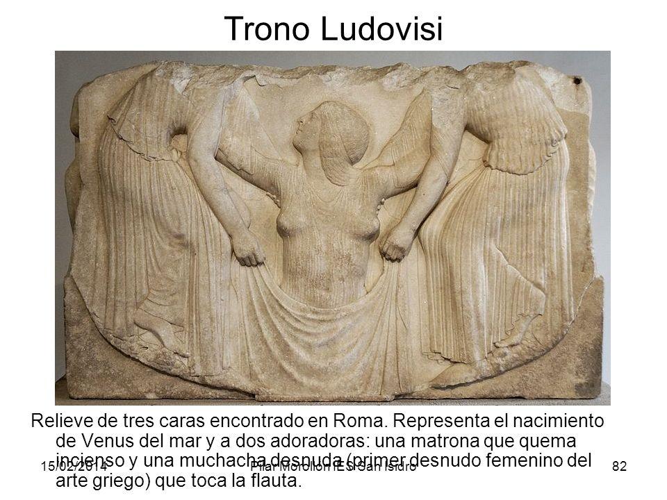 15/02/2014Pilar Morollón IES San Isidro82 Trono Ludovisi Relieve de tres caras encontrado en Roma. Representa el nacimiento de Venus del mar y a dos a