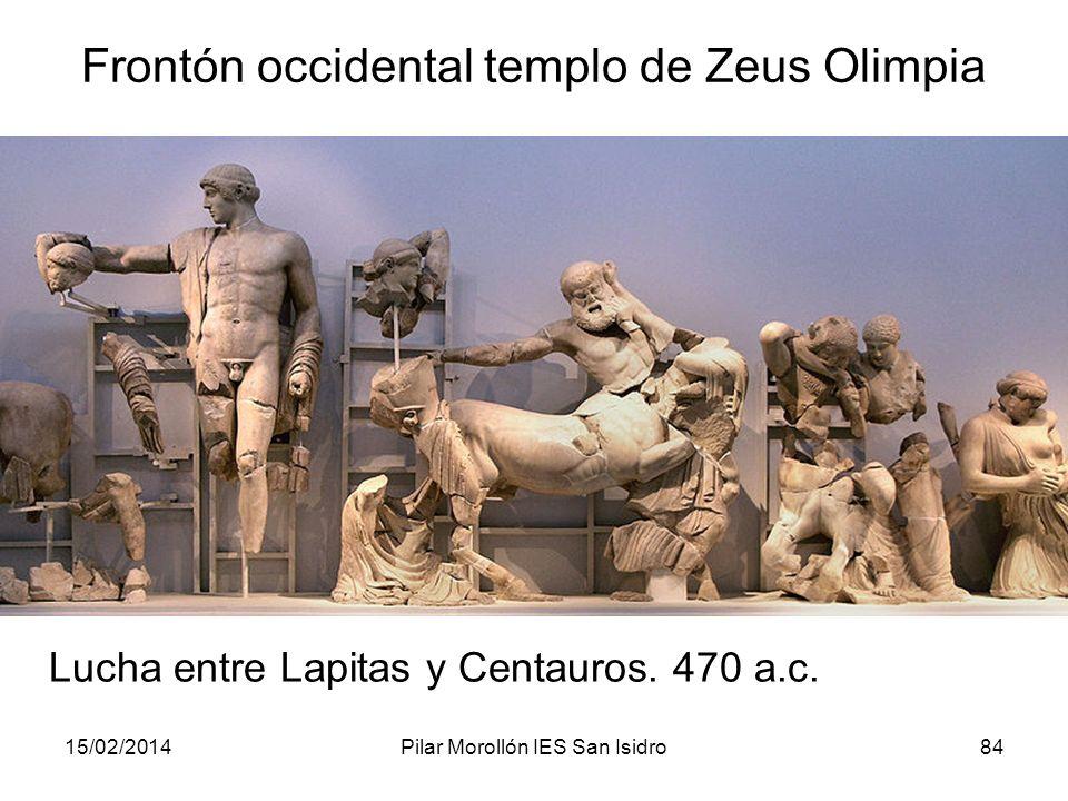 15/02/2014Pilar Morollón IES San Isidro84 Frontón occidental templo de Zeus Olimpia Lucha entre Lapitas y Centauros. 470 a.c.