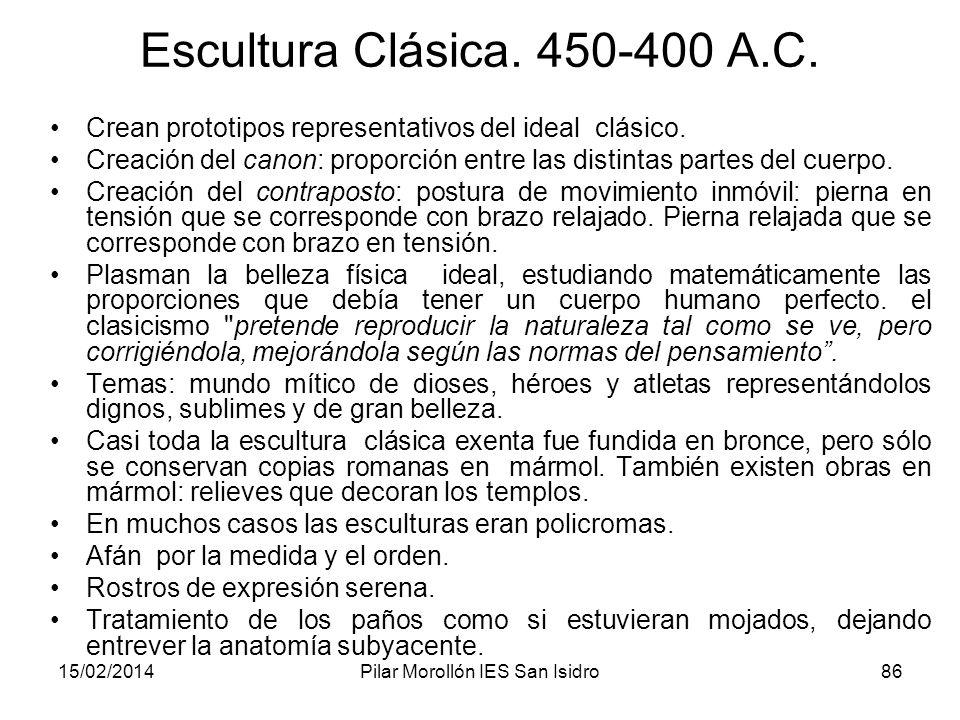 15/02/2014Pilar Morollón IES San Isidro86 Escultura Clásica. 450-400 A.C. Crean prototipos representativos del ideal clásico. Creación del canon: prop