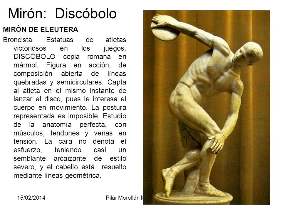 15/02/2014Pilar Morollón IES San Isidro87 Mirón: Discóbolo MIRÓN DE ELEUTERA Broncista. Estatuas de atletas victoriosos en los juegos. DISCÓBOLO copia