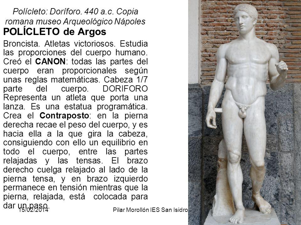 15/02/2014Pilar Morollón IES San Isidro89 Polícleto: Doríforo. 440 a.c. Copia romana museo Arqueológico Nápoles POLÍCLETO de Argos Broncista. Atletas