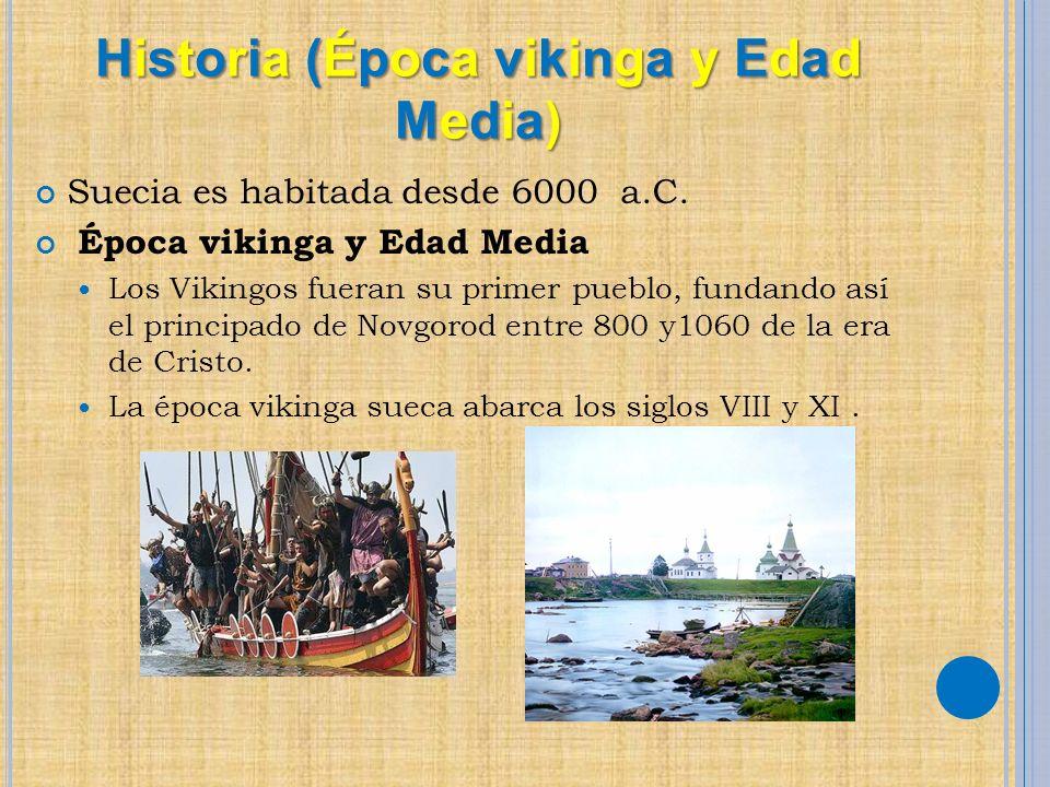 Historia (Época vikinga y Edad Media) Suecia es habitada desde 6000 a.C. Época vikinga y Edad Media Los Vikingos fueran su primer pueblo, fundando así