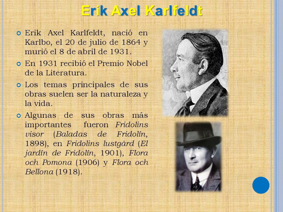 Erik Axel Karlfeldt, nació en Karlbo, el 20 de julio de 1864 y murió el 8 de abril de 1931. En 1931 recibió el Premio Nobel de la Literatura. Los tema