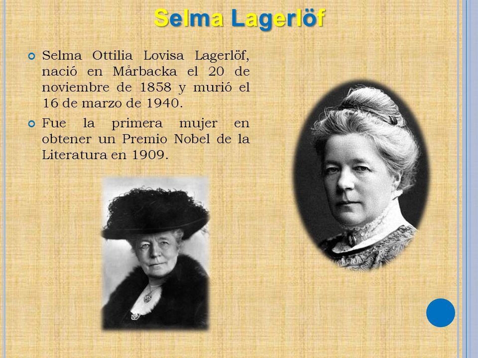 Selma Ottilia Lovisa Lagerlöf, nació en Mårbacka el 20 de noviembre de 1858 y murió el 16 de marzo de 1940. Fue la primera mujer en obtener un Premio