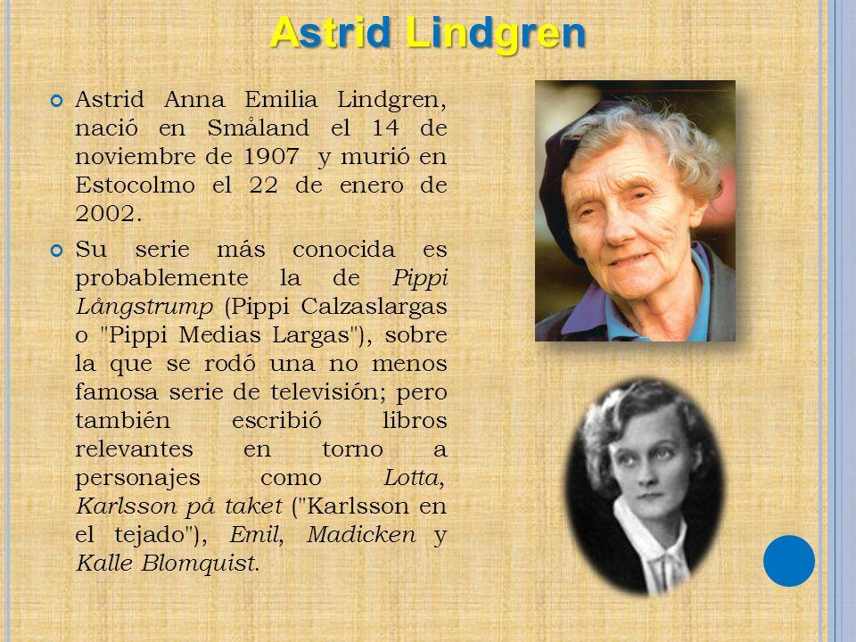 Astrid Anna Emilia Lindgren, nació en Småland el 14 de noviembre de 1907 y murió en Estocolmo el 22 de enero de 2002. Su serie más conocida es probabl