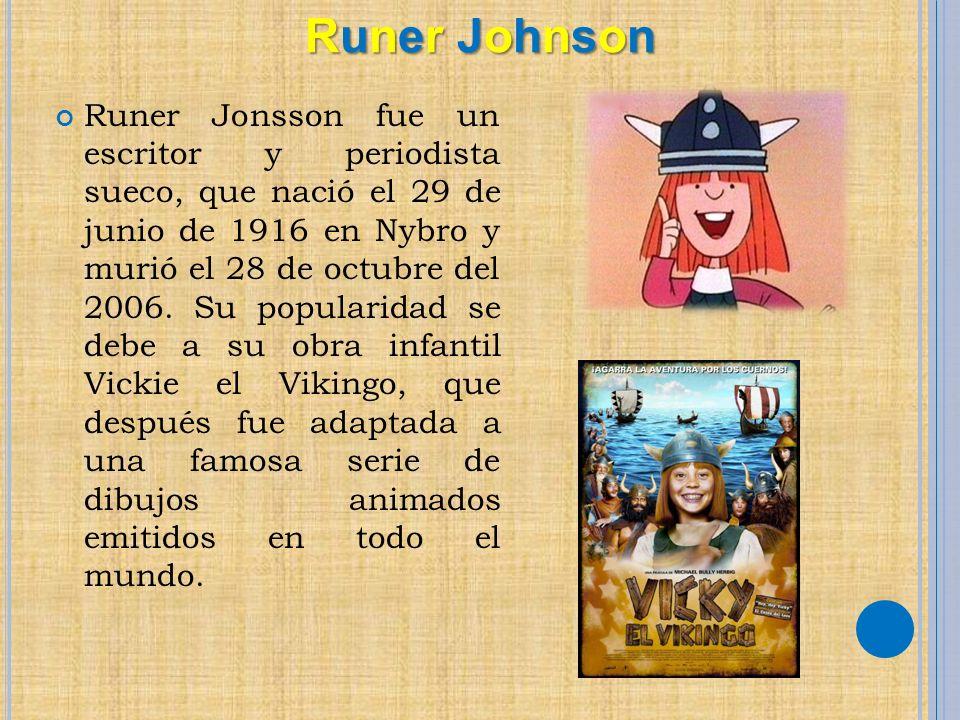 Runer Jonsson fue un escritor y periodista sueco, que nació el 29 de junio de 1916 en Nybro y murió el 28 de octubre del 2006. Su popularidad se debe