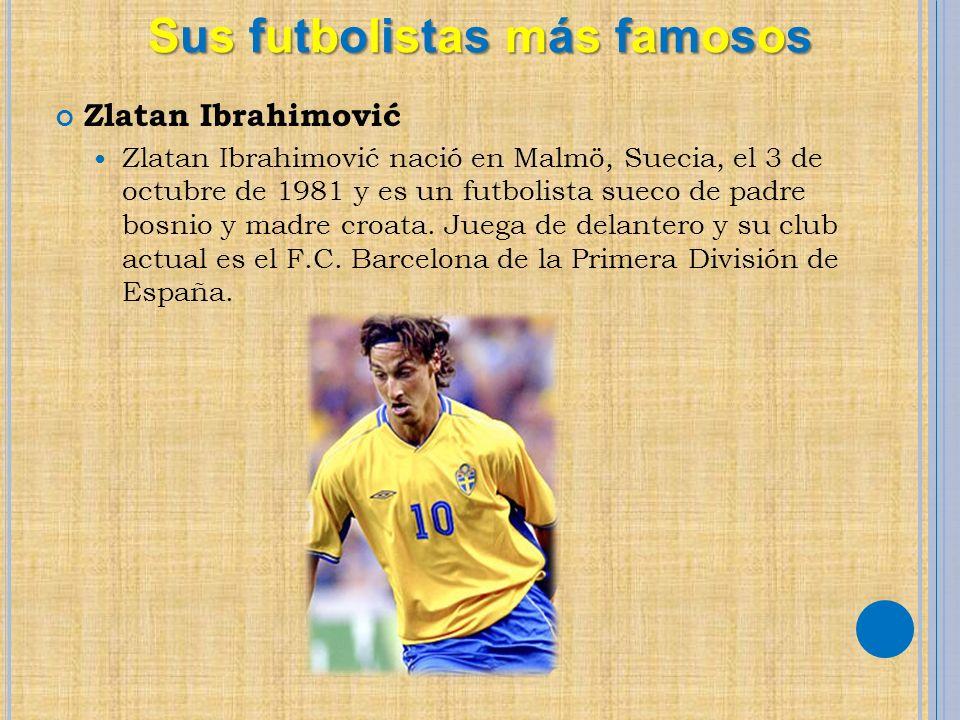 Zlatan Ibrahimović Zlatan Ibrahimović nació en Malmö, Suecia, el 3 de octubre de 1981 y es un futbolista sueco de padre bosnio y madre croata. Juega d