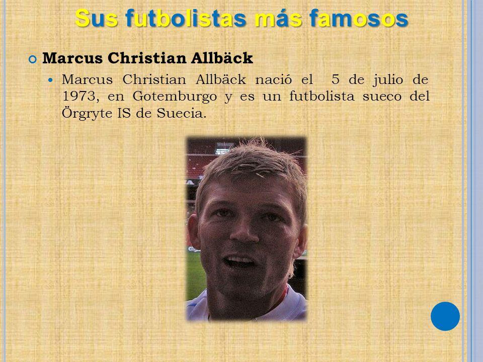 Marcus Christian Allbäck Marcus Christian Allbäck nació el 5 de julio de 1973, en Gotemburgo y es un futbolista sueco del Örgryte IS de Suecia. Sus fu