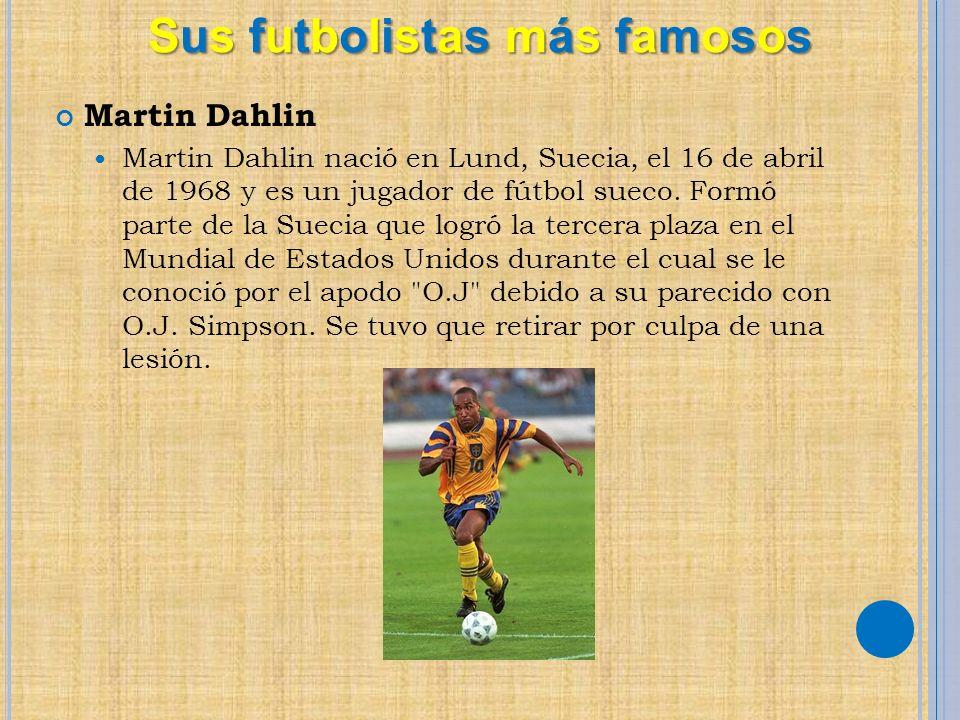 Martin Dahlin Martin Dahlin nació en Lund, Suecia, el 16 de abril de 1968 y es un jugador de fútbol sueco. Formó parte de la Suecia que logró la terce