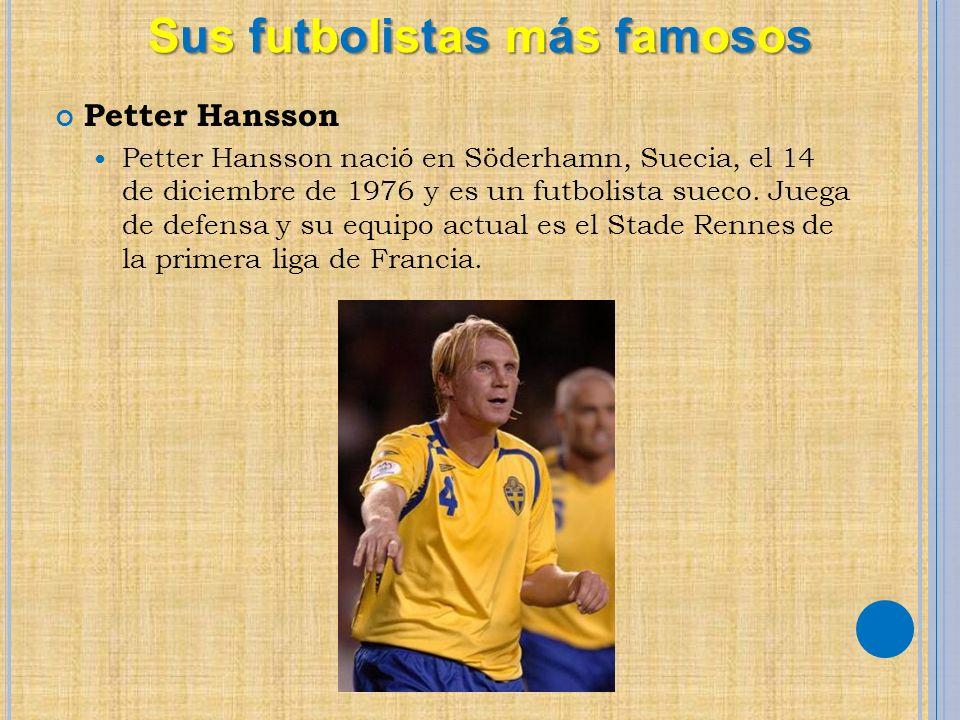 Petter Hansson Petter Hansson nació en Söderhamn, Suecia, el 14 de diciembre de 1976 y es un futbolista sueco.