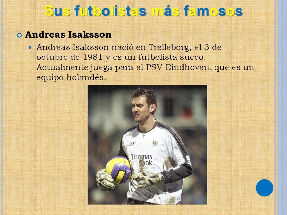Andreas Isaksson Andreas Isaksson nació en Trelleborg, el 3 de octubre de 1981 y es un futbolista sueco. Actualmente juega para el PSV Eindhoven, que
