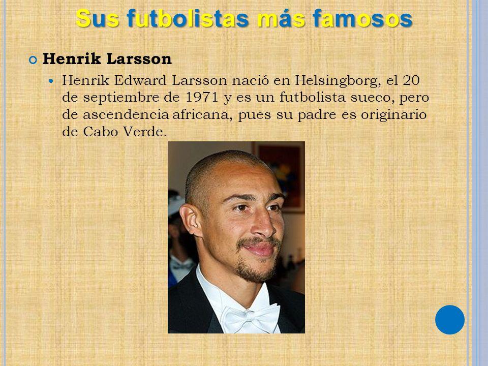 Henrik Larsson Henrik Edward Larsson nació en Helsingborg, el 20 de septiembre de 1971 y es un futbolista sueco, pero de ascendencia africana, pues su padre es originario de Cabo Verde.