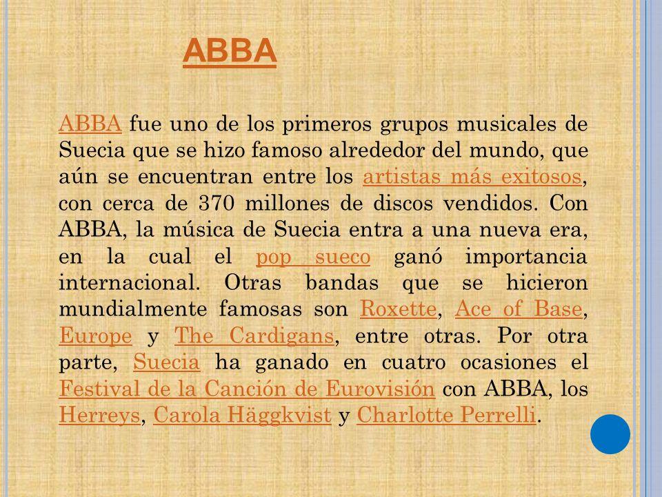 ABBAABBA fue uno de los primeros grupos musicales de Suecia que se hizo famoso alrededor del mundo, que aún se encuentran entre los artistas más exitosos, con cerca de 370 millones de discos vendidos.