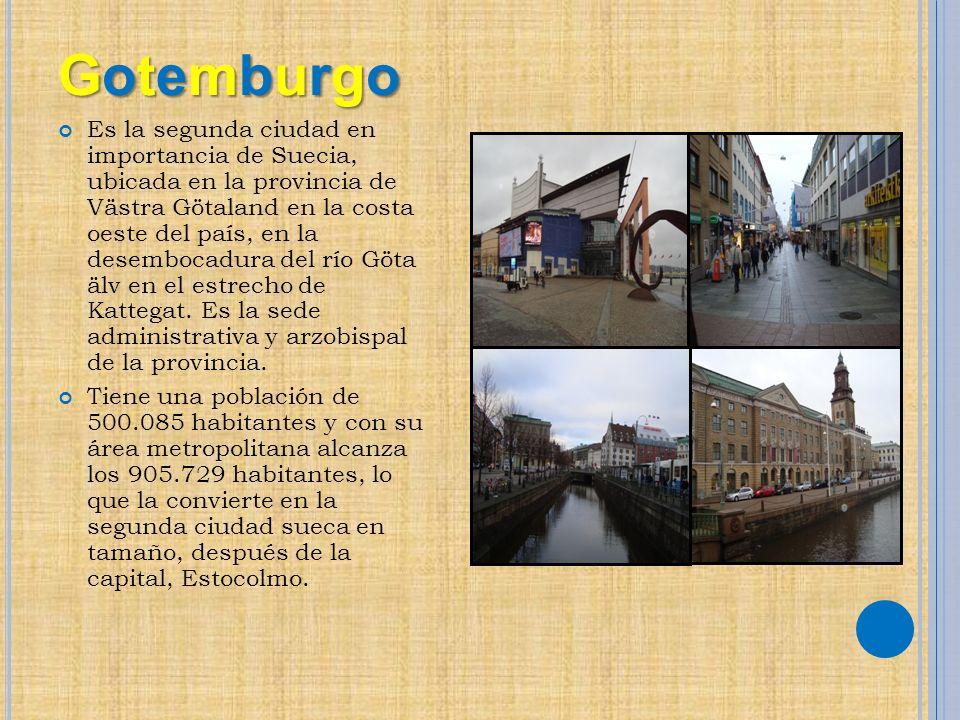 GotemburgoGotemburgoGotemburgoGotemburgo Es la segunda ciudad en importancia de Suecia, ubicada en la provincia de Västra Götaland en la costa oeste d