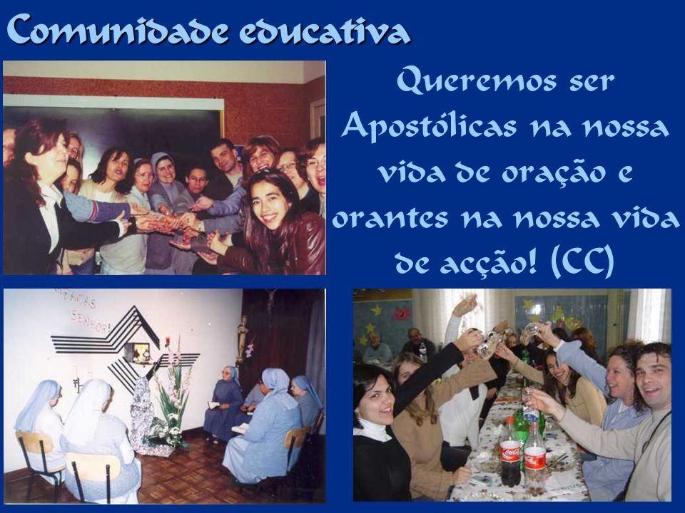 Comunidade educativa Queremos ser Apostólicas na nossa vida de oração e orantes na nossa vida de acção.
