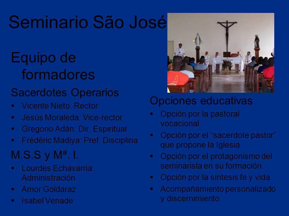 Seminario São José Equipo de formadores Sacerdotes Operarios Vicente Nieto: Rector Jesús Moraleda: Vice-rector Gregorio Adán: Dir.
