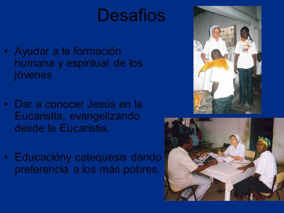 Desafios Ayudar a la formación humana y espiritual de los jóvenes Dar a conocer Jesús en la Eucaristía, evangelizando desde la Eucaristia.