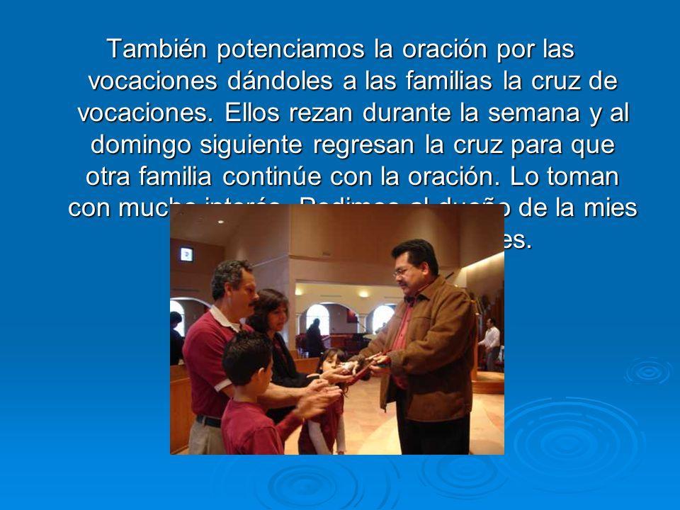 También potenciamos la oración por las vocaciones dándoles a las familias la cruz de vocaciones.
