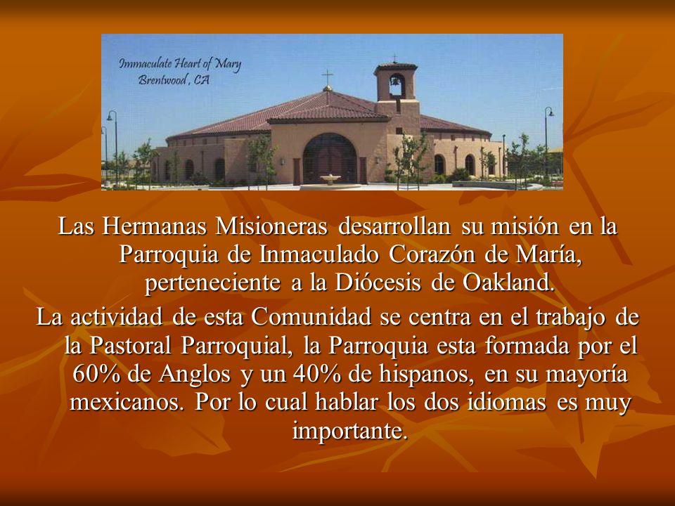 Las Hermanas Misioneras desarrollan su misión en la Parroquia de Inmaculado Corazón de María, perteneciente a la Diócesis de Oakland.
