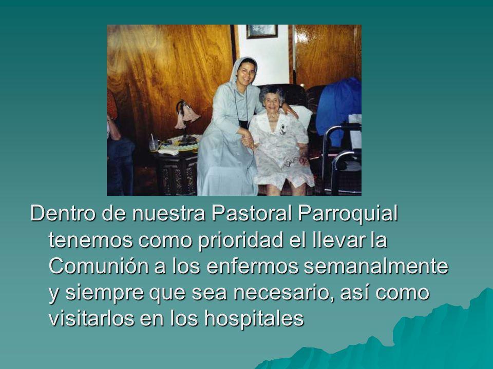 Dentro de nuestra Pastoral Parroquial tenemos como prioridad el llevar la Comunión a los enfermos semanalmente y siempre que sea necesario, así como visitarlos en los hospitales