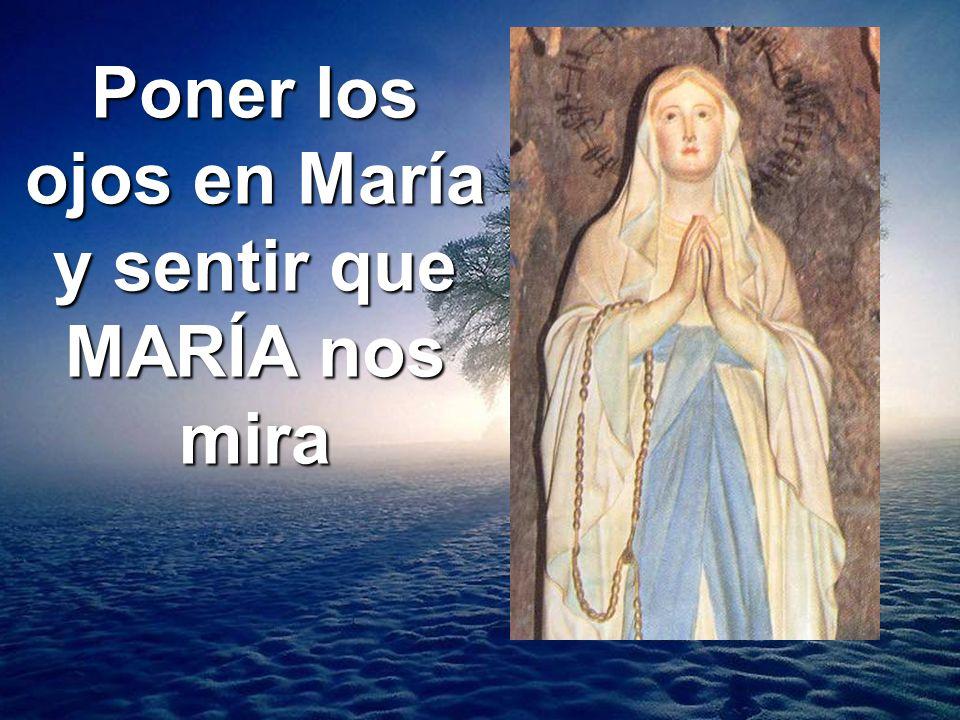 Poner los ojos en María y sentir que MARÍA nos mira