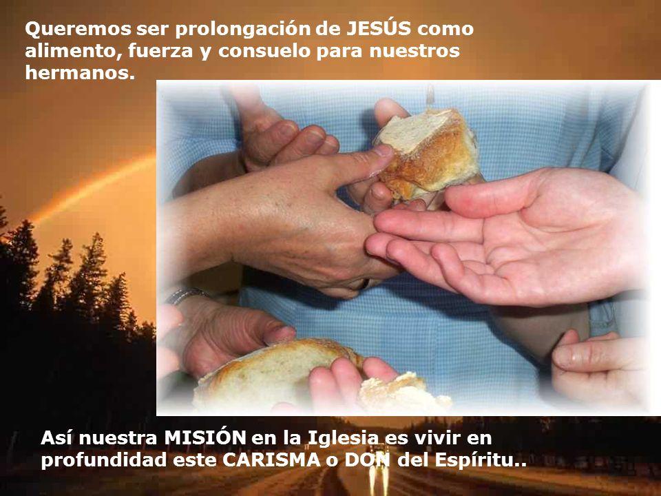 Queremos ser prolongación de JESÚS como alimento, fuerza y consuelo para nuestros hermanos.