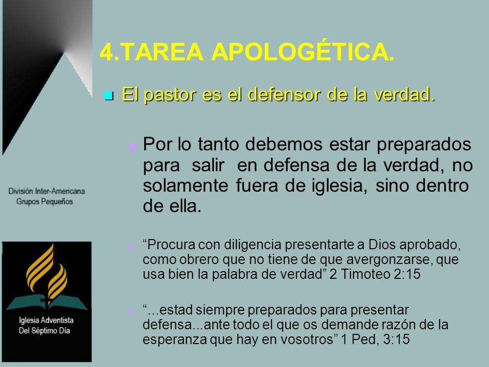 4.TAREA APOLOGÉTICA. El pastor es el defensor de la verdad. El pastor es el defensor de la verdad. Por lo tanto debemos estar preparados para salir en