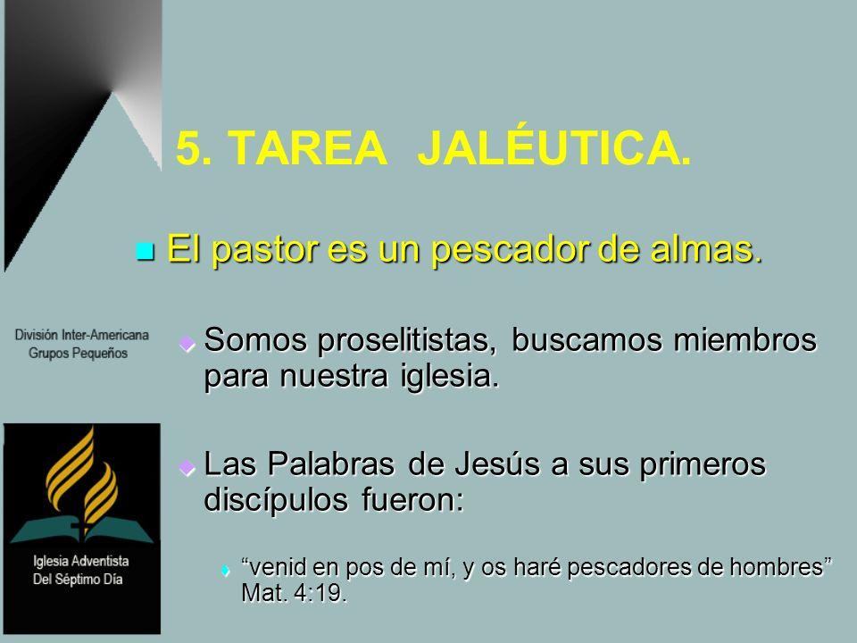 5. TAREA JALÉUTICA. El pastor es un pescador de almas. El pastor es un pescador de almas. Somos proselitistas, buscamos miembros para nuestra iglesia.