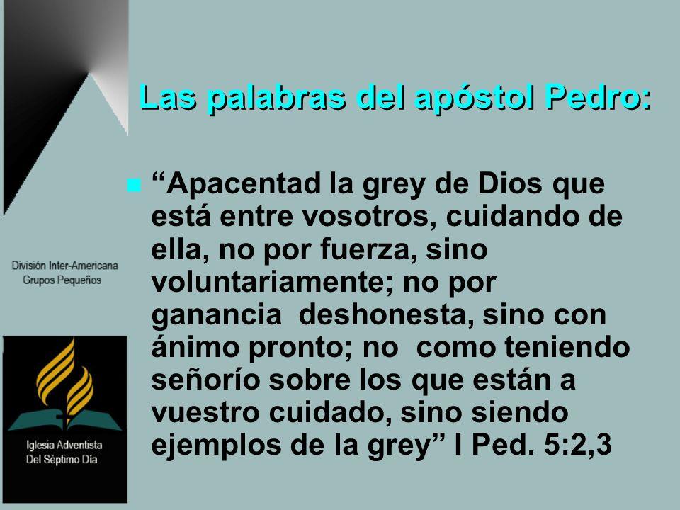 Las palabras del apóstol Pedro: Apacentad la grey de Dios que está entre vosotros, cuidando de ella, no por fuerza, sino voluntariamente; no por ganan