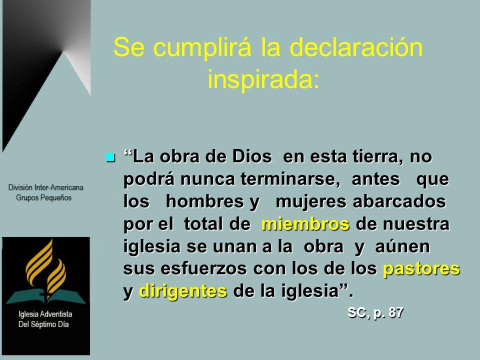 Se cumplirá la declaración inspirada: La obra de Dios en esta tierra, no podrá nunca terminarse, antes que los hombres y mujeres abarcados por el tota