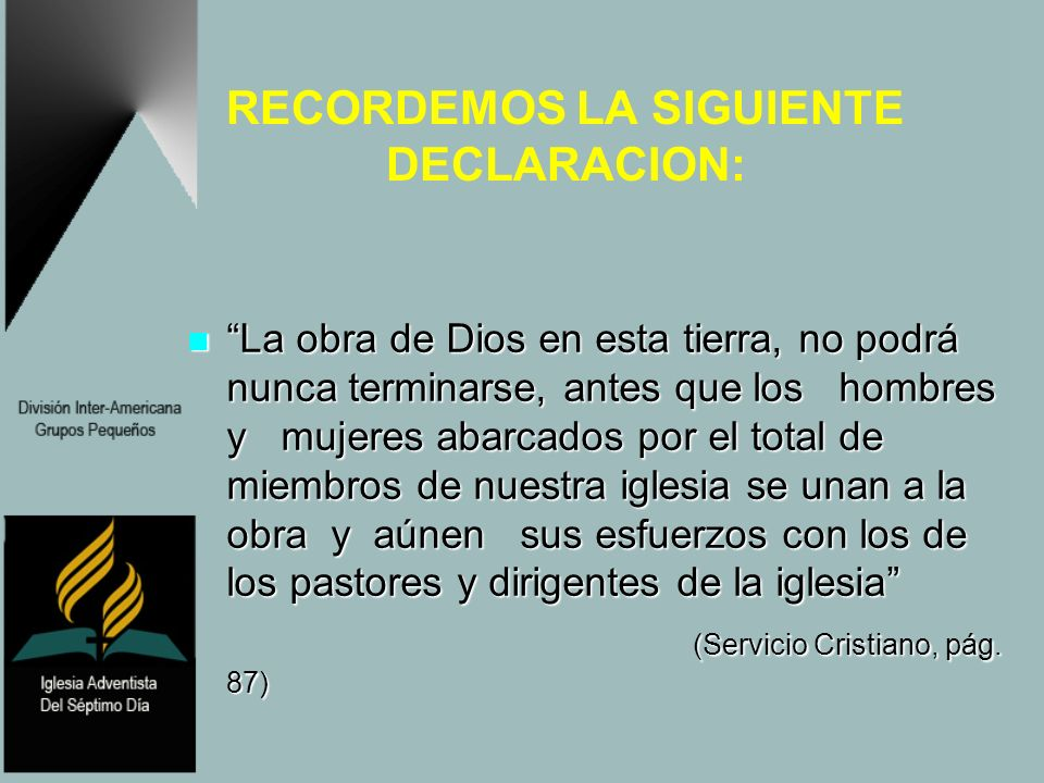 RECORDEMOS LA SIGUIENTE DECLARACION: La obra de Dios en esta tierra, no podrá nunca terminarse, antes que los hombres y mujeres abarcados por el total