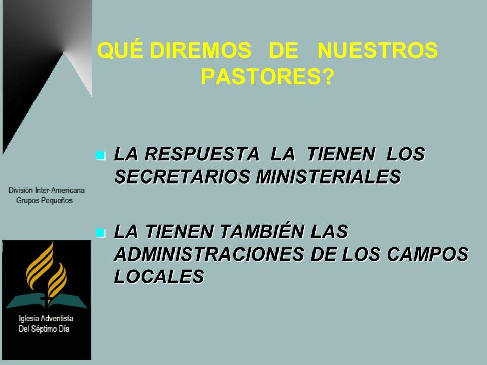 QUÉ DIREMOS DE NUESTROS PASTORES? LA RESPUESTA LA TIENEN LOS SECRETARIOS MINISTERIALES LA RESPUESTA LA TIENEN LOS SECRETARIOS MINISTERIALES LA TIENEN