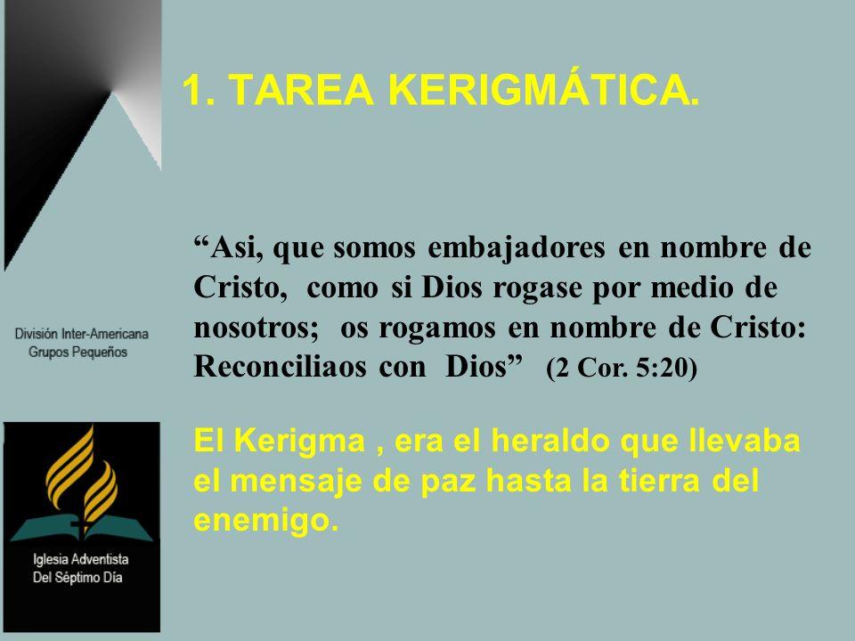 1. TAREA KERIGMÁTICA. Asi, que somos embajadores en nombre de Cristo, como si Dios rogase por medio de nosotros; os rogamos en nombre de Cristo: Recon