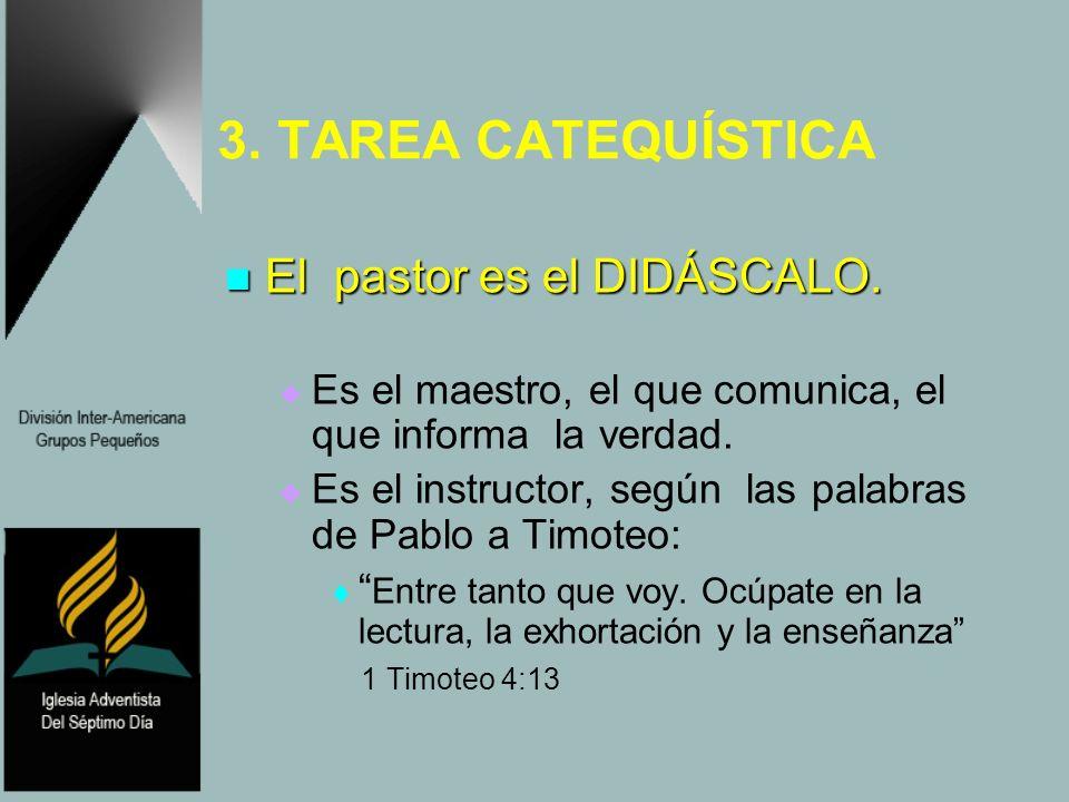 3. TAREA CATEQUÍSTICA El pastor es el DIDÁSCALO. El pastor es el DIDÁSCALO. Es el maestro, el que comunica, el que informa la verdad. Es el instructor