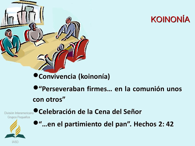 Convivencia (koinonía) Convivencia (koinonía) Perseveraban firmes… en la comunión unos con otros Perseveraban firmes… en la comunión unos con otros Ce