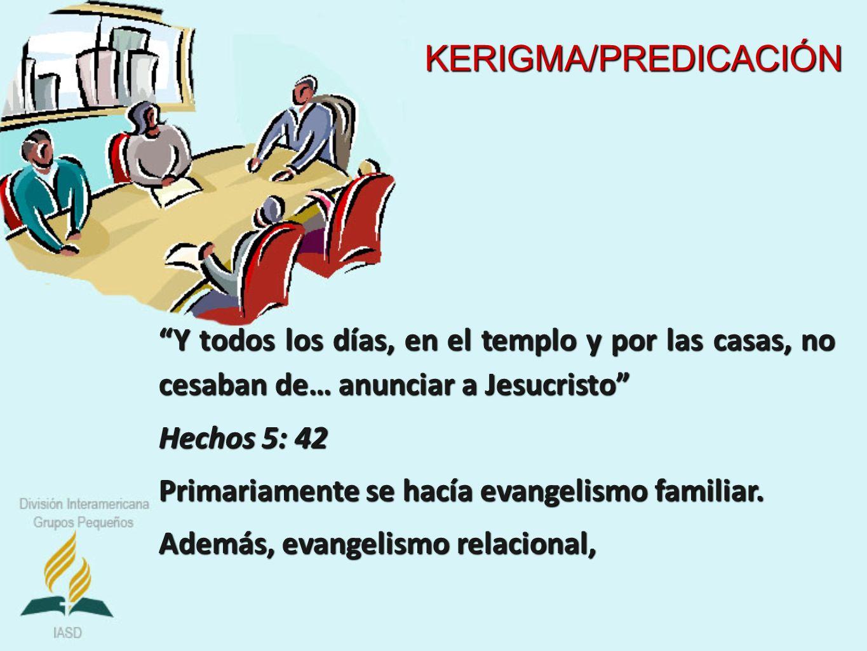Y todos los días, en el templo y por las casas, no cesaban de… anunciar a Jesucristo Hechos 5: 42 Primariamente se hacía evangelismo familiar. Además,