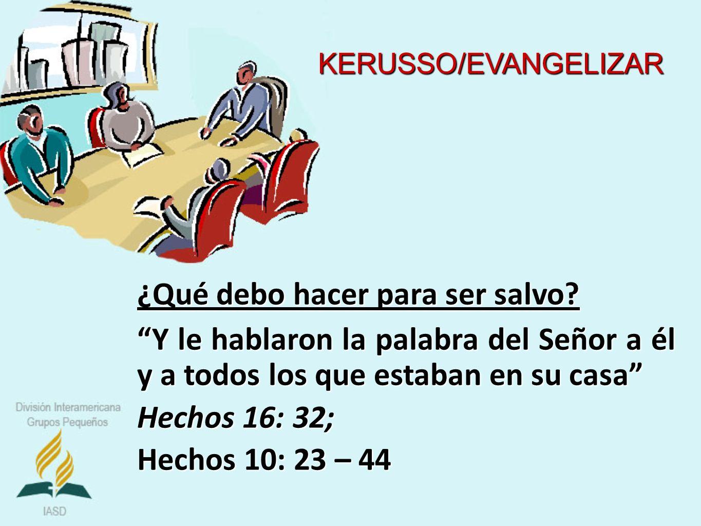 ¿Qué debo hacer para ser salvo? Y le hablaron la palabra del Señor a él y a todos los que estaban en su casa Hechos 16: 32; Hechos 10: 23 – 44 KERUSSO